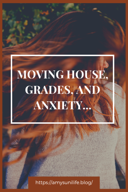 Moving House, Grades, And Anxiety...