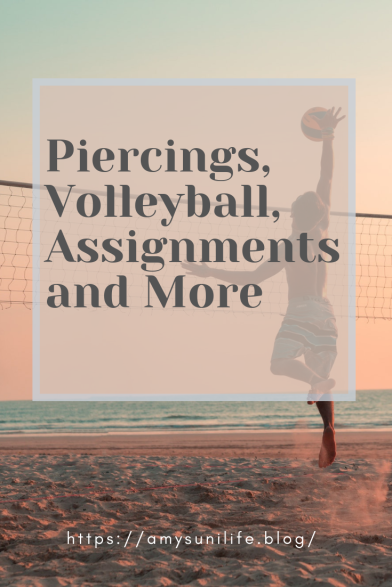Piercings, Volleyball, Assignments and More