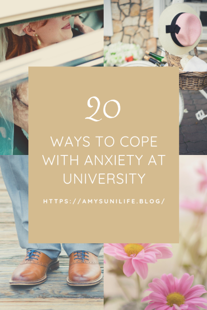 20 WAYS TO COPE WITH ANXIETY AT UNIVERSITY